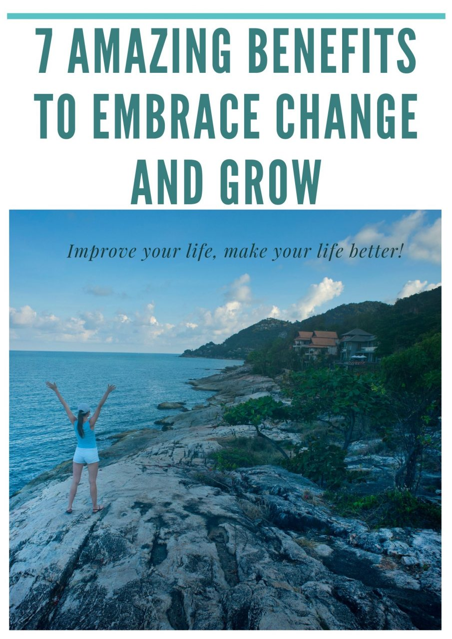 7 Amazing Benefits to Embrace Change and Grow