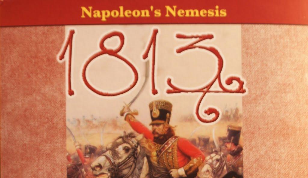 BigCream: 1813 : NAPOLEON's NEMESIS