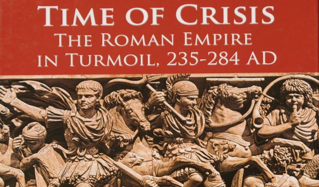 Time of Crisis: The Roman Empire in Turmoil, 235-284 AD
