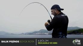 Balık Peşinde Büyük Rota – 6. Bölüm MÜCADELE VE HIRS