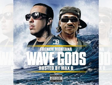 French Montana x Max B - Wave Gods (Mixtape)