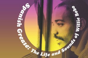 Spanish Grease: The Life and Sounds of Willie Bobo