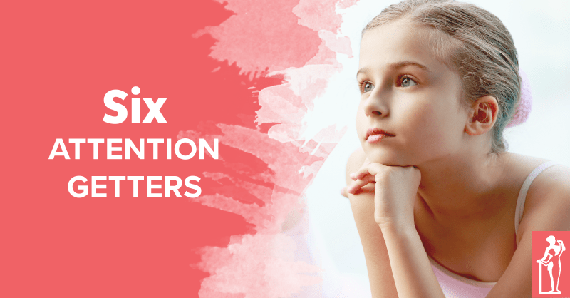 6 Attention Getters in Ballet Class
