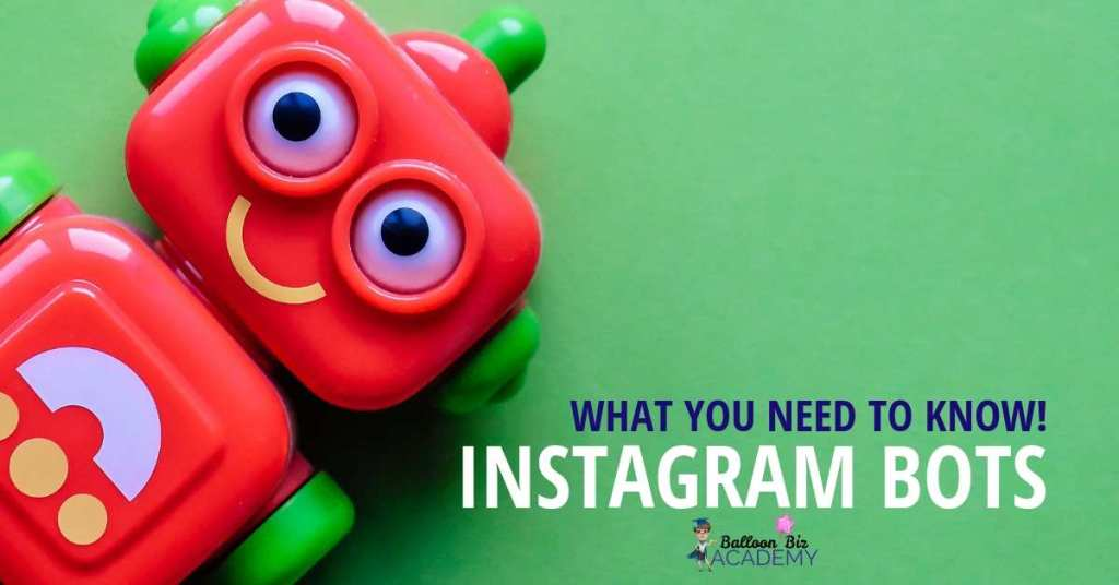 Instagram Bots what you need to know for your balloon business Instagram Account