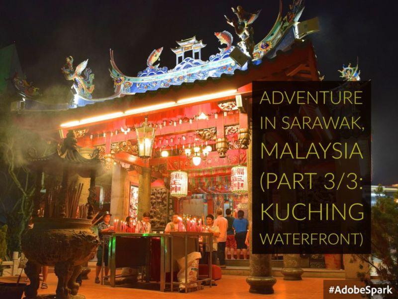 Adventure in Sarawak, Malaysia (Part 3/3: Exploring Kuching Waterfront)