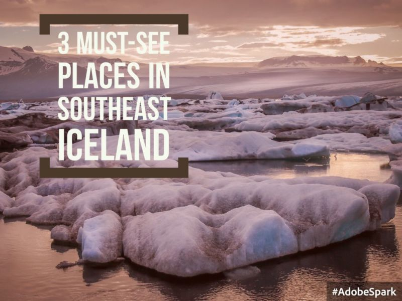 3 Must-See Places in Southeast Iceland