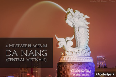 6 Must-See Places in Da Nang (Central Vietnam)