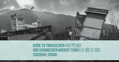 Guide to YingXiuZhen (映秀镇) and ShuiMoZhen Ancient Town (水磨古镇)(Sichuan, China)