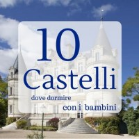 10 castelli hotel dove trascorrere una notte da favola con i bambini