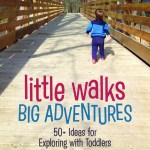 Little Walks Big Adventures. 50+ Ideas for Exploring with Toddlers