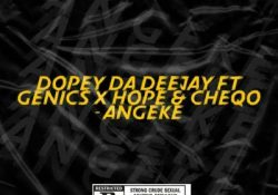 Dopey Da Deejay - Angeke (Vocal Mix) ft. Genics, Hope & CheQo