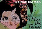 Lars Behrenroth & Sinan Baymak – I Miss the Things (FKA Mash Re-Glitch)