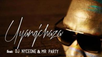 Disco – Uyang'chaza ft. DJ Nyceone & Mr Party