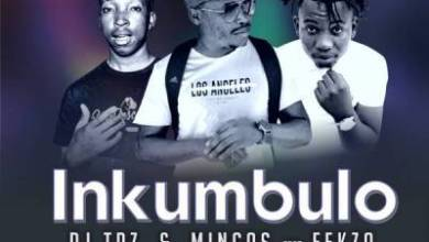 DJ Tpz – Inkumbulo ft. Mingas & Fekza