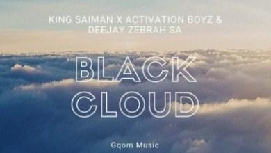 King Saiman – Black Cloud ft. Activation Boyz & Deejay Zebra SA Musiq