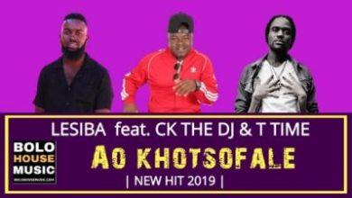 Lesiba – Ao Khotsofale ft. CK the DJ & T Time
