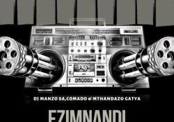 DJ Manzo SA – Ezimnandi ft. Comado & Mthandazo Gatya