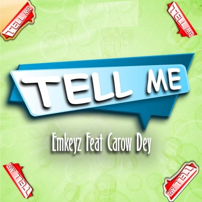 Emkeyz – Tell Me ft. Carow Dey
