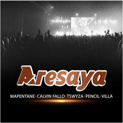 Mapentane – Aresaya ft. Calvin Fallo x Tswyza x Pencil x Villa