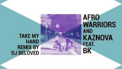 Afro Warriors – Take My Hand ft. BK