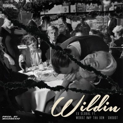 Ex Global – Wildin ft. Wordz, IMP Tha Don & Ghoust