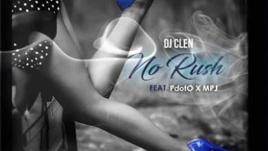 DJ Clen – No Rush ft. Pdot O & MPJ
