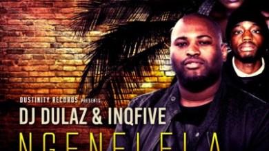 Dj Dulaz & InQfive – Ngenelela ft. Lizwi