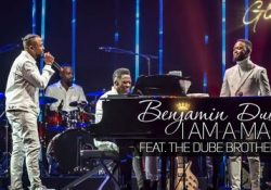VIDEO: Benjamin Dube – I Am A Man ft. Dube Brothers