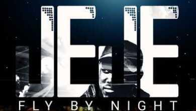 DJ Jeje – Fly By Night ft. Six DreamChaser & IDK