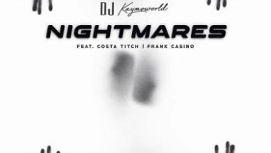 DJ Kaymoworld – Nightmares ft. Costa Titch & Frank Casino