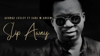George Lesley – Slip Away ft. Earl W Green