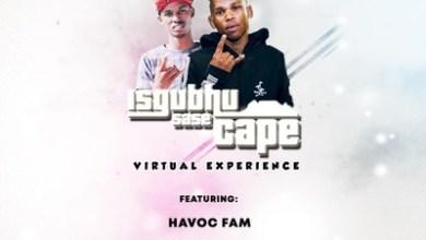 Havoc Fam – Isgubhu Sase Cape (Virtual Experience)