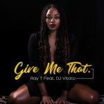 Ray T –  Give Me That ft. DJ Vitoto
