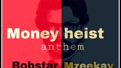 Bobstar no Mzeekay – Money Heist Anthem