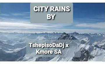 Tshepiso Da Dj & Kmore SA – City Rains