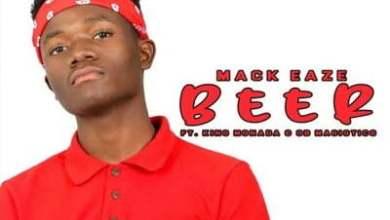 Mack Eaze – Beer ft. King Monada & OB Magistics