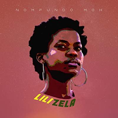 Nomfundo Moh – Lilizela