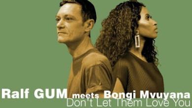 Ralf Gum – Don't Let Them Love You ft. Bongi Mvuyana