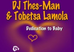 DJ Thes-Man & Tobetsa Lamola – Dedication To Baby