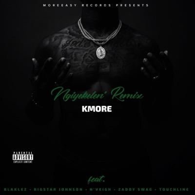 K More – Ngiyekeleni (Remix) Ft. Blaklez, BigStar Johnson, N'Veigh, Zaddy Swag & Touchline