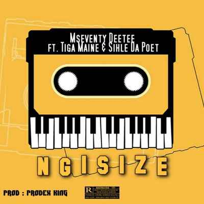 Mseventy DeeTee – Ngisize ft. Tiga Maine & Sihle Da Poet