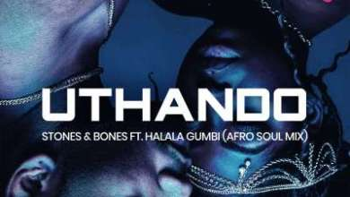 Stones & Bones – Uthando (Afro Soul DJ Mix) ft. Halala Gumbi