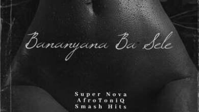 Super Nova – Bananyana Ba Sele ft. AfroToniQ & Smash Hits