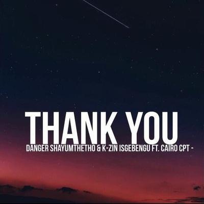 Danger & K-zin Isgebengu – Thank You ft. Cairo Cpt