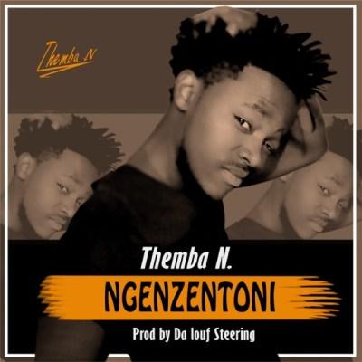 Themba N – Ngenzentoni ft. Da Louf Steering