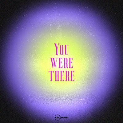 CRC Music – You Were There