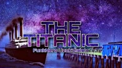 FunkNero Uzok'dlalela – The Titanic