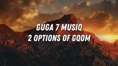 Guga 7 MusiQ – 2 Options Of Gqom
