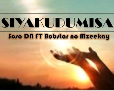 Soso DN – Siyakudumisa Ft. Bobstar no Mzeekay