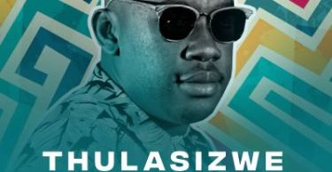 Thulasizwe – Never Hurt You Ft. DJ Micks